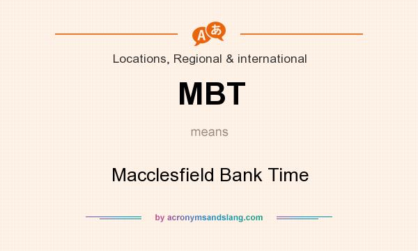 What does MBT mean? It stands for Macclesfield Bank Time