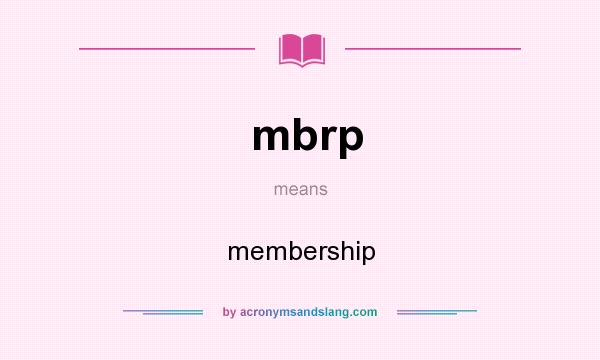 What does mbrp mean? It stands for membership