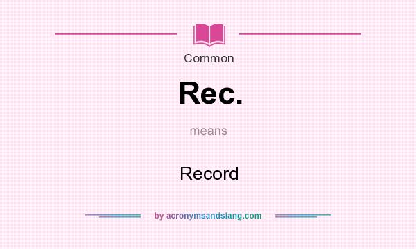 What does Rec. mean? It stands for Record