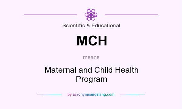 What does MCH mean? It stands for Maternal and Child Health Program