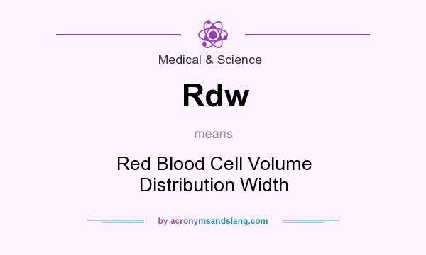 What does Rdw mean? It stands for Red Blood Cell Volume Distribution Width