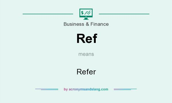 What does Ref mean? It stands for Refer