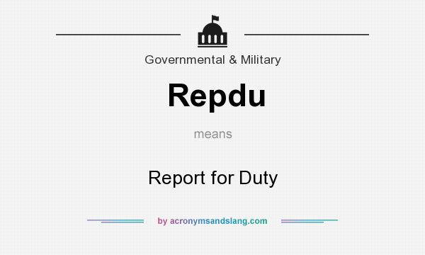 What does Repdu mean? It stands for Report for Duty