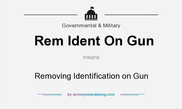 What does Rem Ident On Gun mean? It stands for Removing Identification on Gun