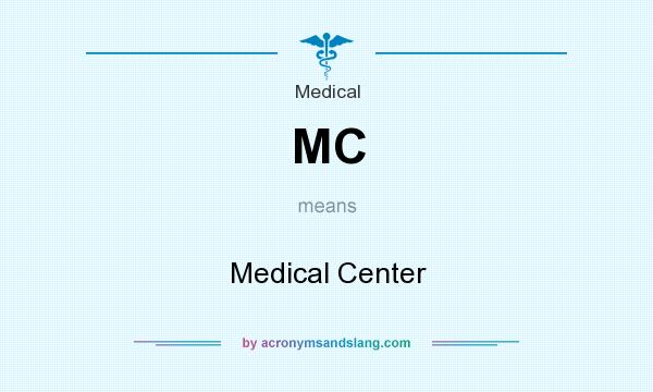 What does MC mean? It stands for Medical Center
