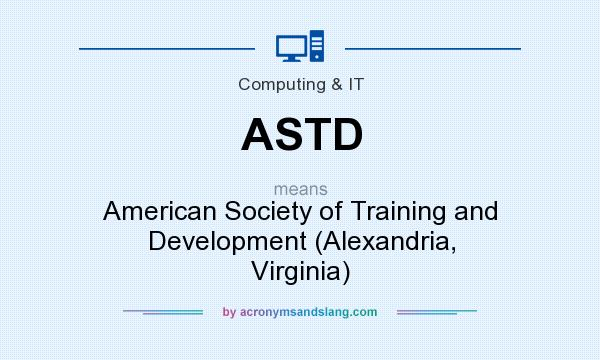 What does ASTD mean? It stands for American Society of Training and Development (Alexandria, Virginia)