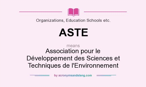 What does ASTE mean? It stands for Association pour le Développement des Sciences et Techniques de l`Environnement