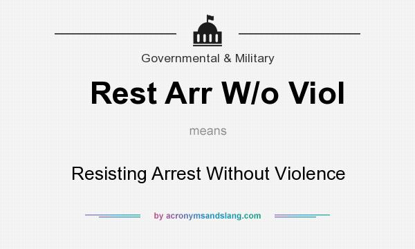What does Rest Arr W/o Viol mean? It stands for Resisting Arrest Without Violence