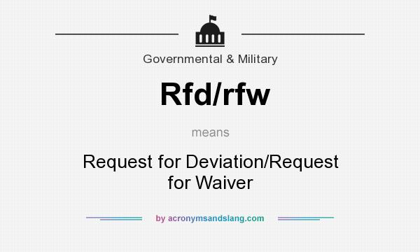 What does Rfd/rfw mean? It stands for Request for Deviation/Request for Waiver