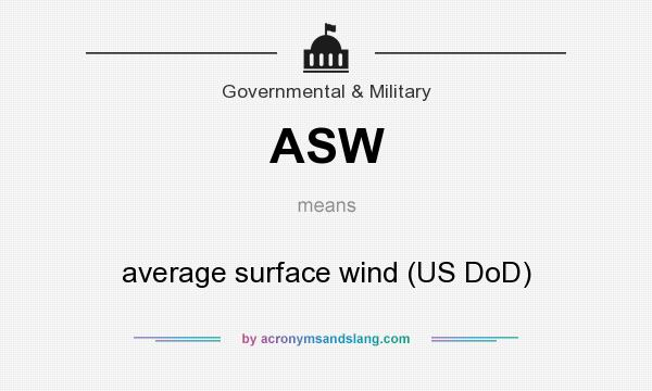 What does ASW mean? It stands for average surface wind (US DoD)