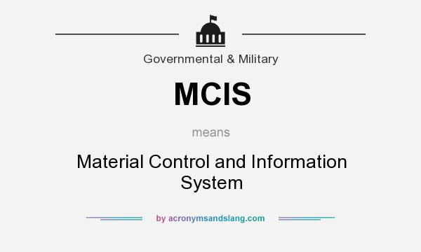What does MCIS mean? It stands for Material Control and Information System