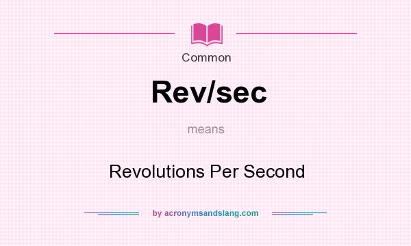 What does Rev/sec mean? It stands for Revolutions Per Second