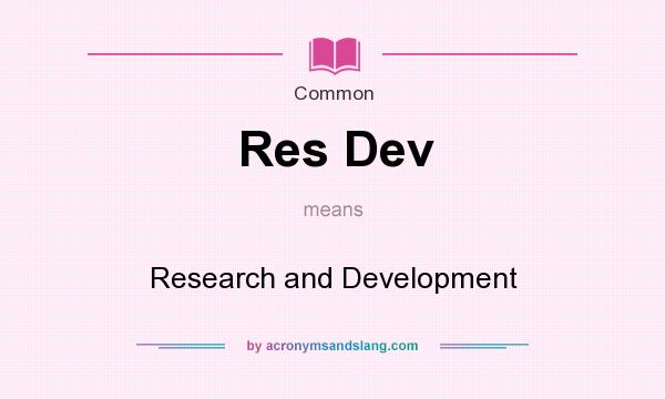 What does Res Dev mean? It stands for Research and Development