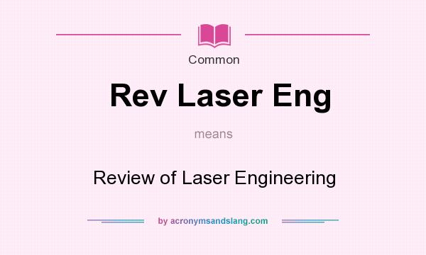 What does Rev Laser Eng mean? It stands for Review of Laser Engineering