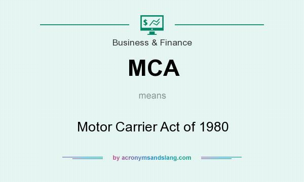 What does MCA mean? It stands for Motor Carrier Act of 1980