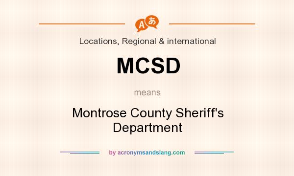 What does MCSD mean? It stands for Montrose County Sheriff`s Department