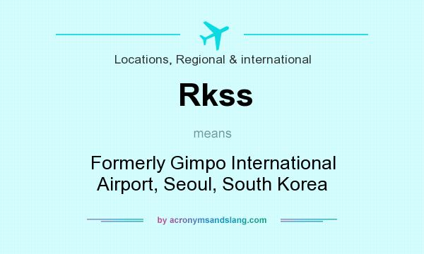 What does Rkss mean? It stands for Formerly Gimpo International Airport, Seoul, South Korea
