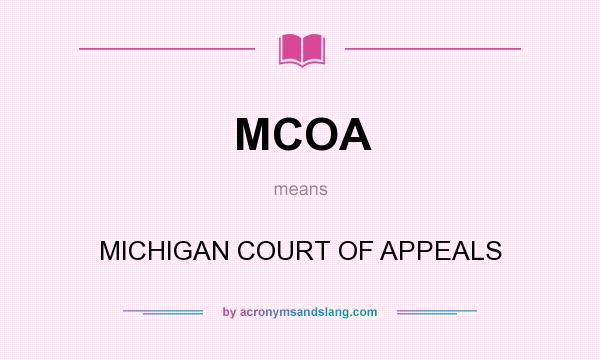 What does MCOA mean? It stands for MICHIGAN COURT OF APPEALS