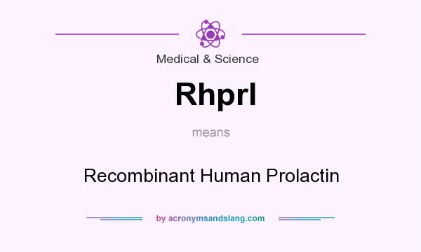 What does Rhprl mean? It stands for Recombinant Human Prolactin