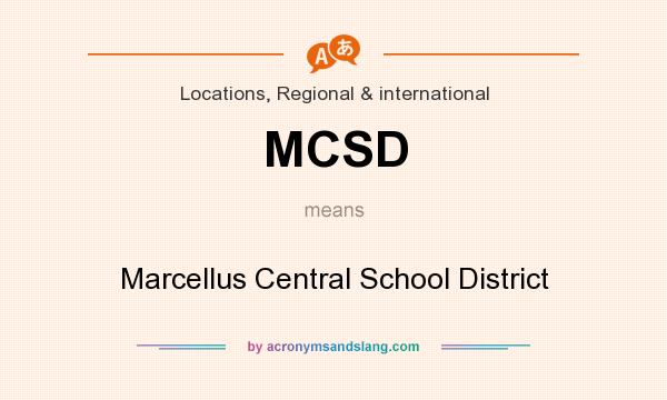 What does MCSD mean? It stands for Marcellus Central School District