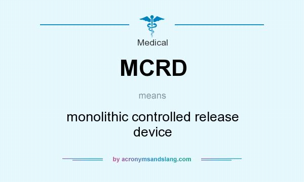 What does MCRD mean? It stands for monolithic controlled release device