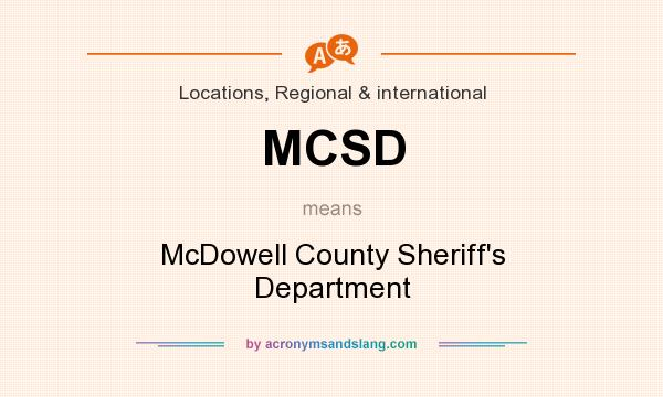 What does MCSD mean? It stands for McDowell County Sheriff`s Department