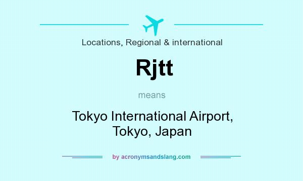 What does Rjtt mean? It stands for Tokyo International Airport, Tokyo, Japan
