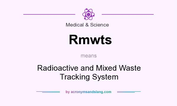 What does Rmwts mean? It stands for Radioactive and Mixed Waste Tracking System