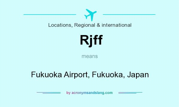 What does Rjff mean? It stands for Fukuoka Airport, Fukuoka, Japan