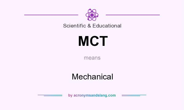 What does MCT mean? It stands for Mechanical