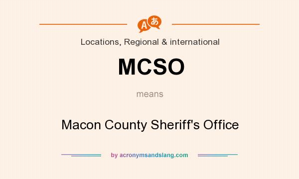 What does MCSO mean? It stands for Macon County Sheriff`s Office