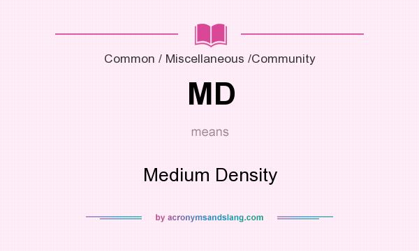 What does MD mean? It stands for Medium Density