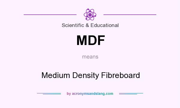 What does MDF mean? It stands for Medium Density Fibreboard