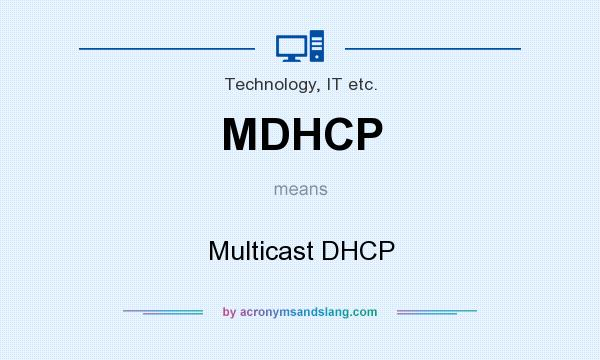 What does MDHCP mean? It stands for Multicast DHCP