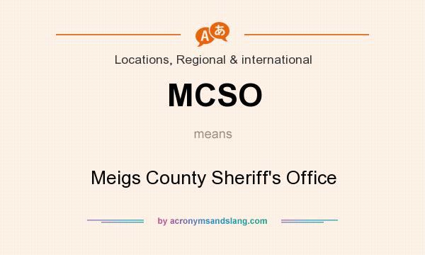 What does MCSO mean? It stands for Meigs County Sheriff`s Office