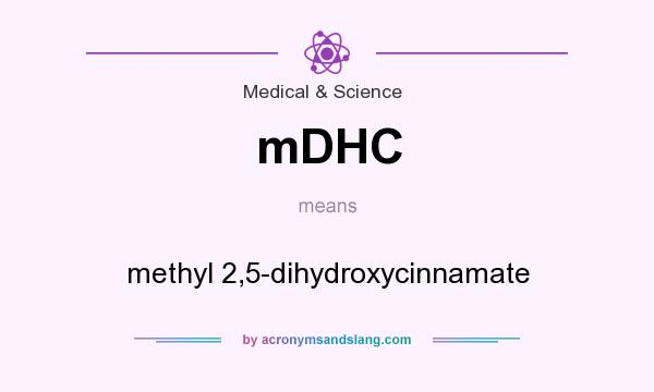What does mDHC mean? It stands for methyl 2,5-dihydroxycinnamate