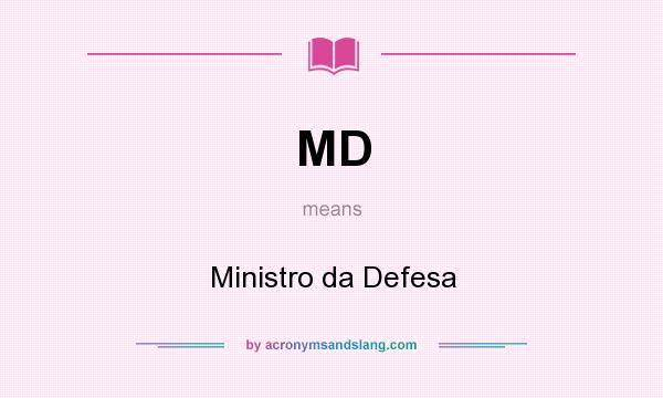 What does MD mean? It stands for Ministro da Defesa