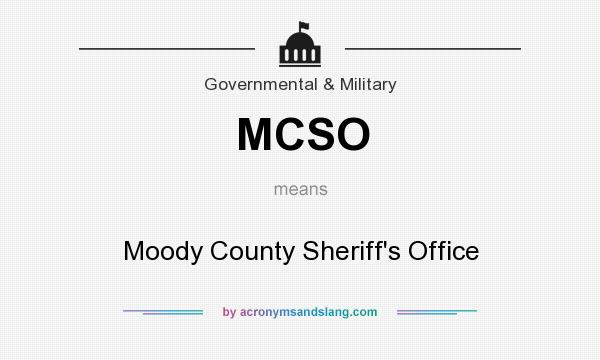 What does MCSO mean? It stands for Moody County Sheriff`s Office