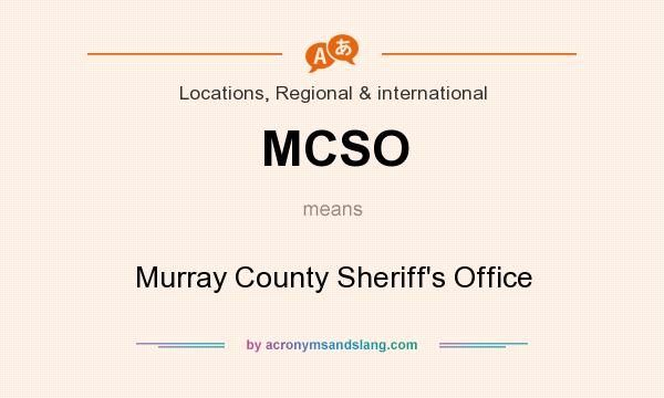 What does MCSO mean? It stands for Murray County Sheriff`s Office