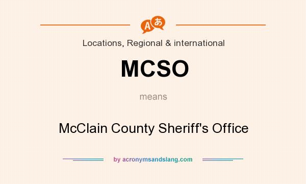 What does MCSO mean? It stands for McClain County Sheriff`s Office