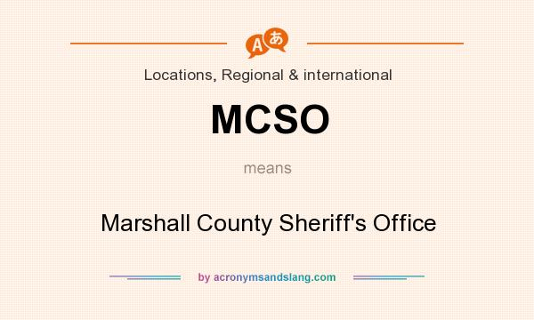 What does MCSO mean? It stands for Marshall County Sheriff`s Office