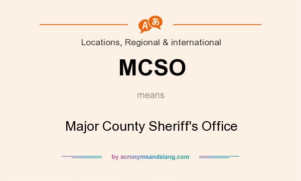What does MCSO mean? It stands for Major County Sheriff`s Office