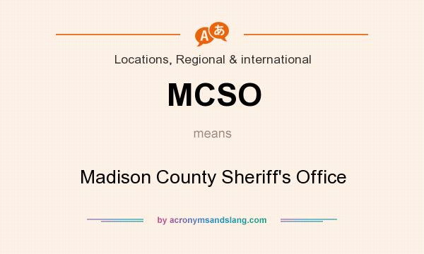 What does MCSO mean? It stands for Madison County Sheriff`s Office