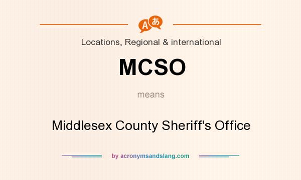 What does MCSO mean? It stands for Middlesex County Sheriff`s Office