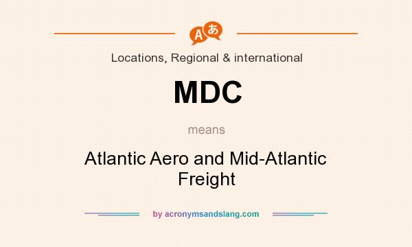 What does MDC mean? It stands for Atlantic Aero and Mid-Atlantic Freight