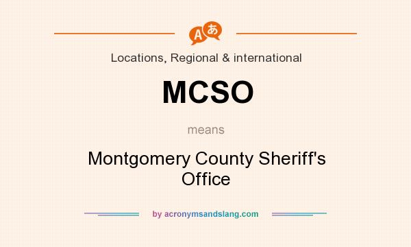 What does MCSO mean? It stands for Montgomery County Sheriff`s Office
