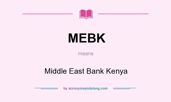 What does MEBK mean? It stands for Middle East Bank Kenya