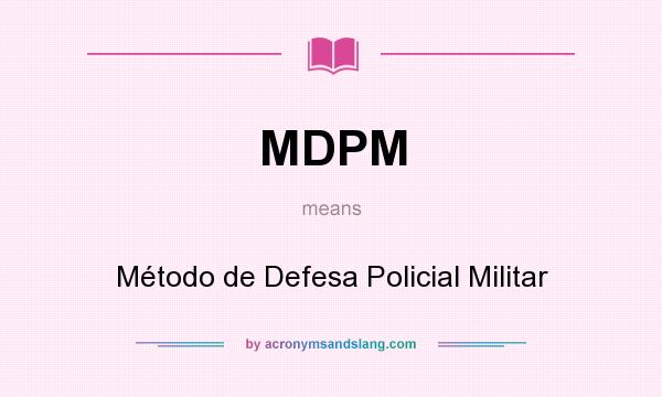 What does MDPM mean? It stands for Método de Defesa Policial Militar