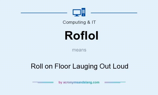 What does Roflol mean? It stands for Roll on Floor Lauging Out Loud