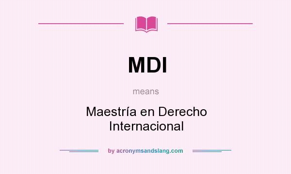 What does MDI mean? It stands for Maestría en Derecho Internacional